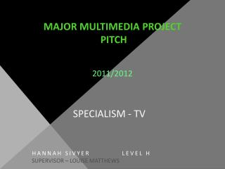 MAJOR MULTIMEDIA PROJECT  PITCH 2011/2012