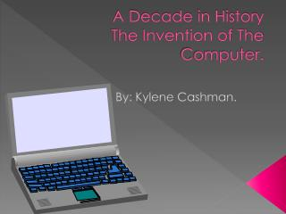 A Decade in History The Invention of The Computer.