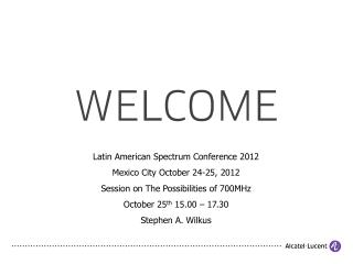 Latin American Spectrum Conference 2012 Mexico City October 24-25, 2012