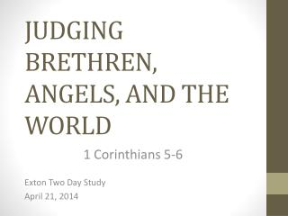 JUDGING BRETHREN, ANGELS, AND THE  WORLD