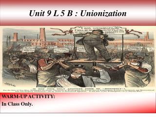 Unit 9 L 5 B : Unionization