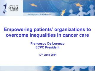 Empowering patients' organizations to overcome inequalities in cancer care Francesco De Lorenzo