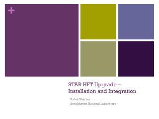 STAR HFT Upgrade –  Installation and Integration