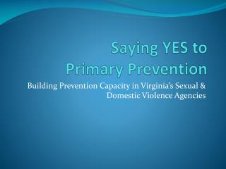 Saying YES to  Primary Prevention