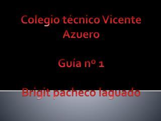 Colegio técnico Vicente Azuero Guía nº 1 Brigit pacheco laguado