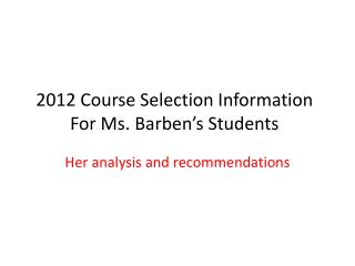 2012 Course  Selection Information For Ms.  Barben's  Students