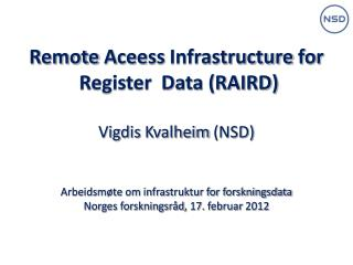 Remote Aceess Infrastructure  for  Register  Data (RAIRD) Vigdis Kvalheim  (NSD)