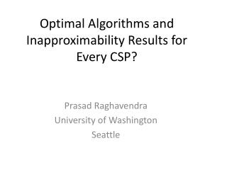 Optimal Algorithms and  Inapproximability  Results for  Every CSP?