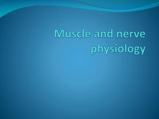 Muscle and nerve physiology