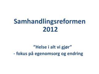 """Samhandlingsreformen                       2012 """"Helse i alt vi gjør"""""""