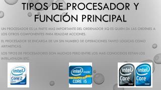 TIPOS DE Procesador Y FUNCI�N PRINCIPAL
