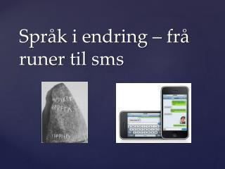 Språk i endring –  frå  runer til  sms