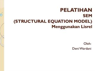 PELATIHAN  SEM ( STRUCTURAL EQUATION MODEL ) Menggunakan Lisrel