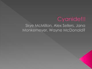 Cyanide!!!