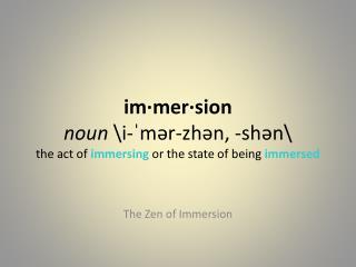 The  Z en of Immersion