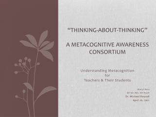 """ Thinking-about-Thinking "" A Metacognitive  Awareness  Consortium"