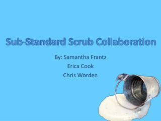 Sub-Standard Scrub Collaboration