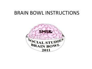BRAIN BOWL INSTRUCTIONS