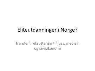 Eliteutdanninger i Norge ?