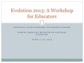Evolution 2013: A Workshop for Educators