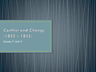 Conflict and Change  (1825 – 1855)