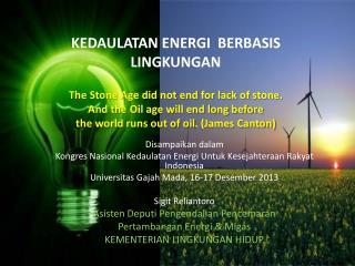Disampaikan dalam  Kongres Nasional Kedaulatan Energi Untuk Kesejahteraan Rakyat Indonesia
