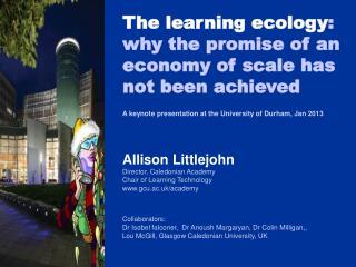 A keynote presentation  at the University of Durham, Jan 2013 Allison  Littlejohn