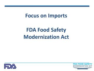 Focus on Imports FDA Food Safety Modernization Act