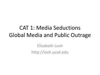 CAT 1: Media Seductions Global Media and Public Outrage