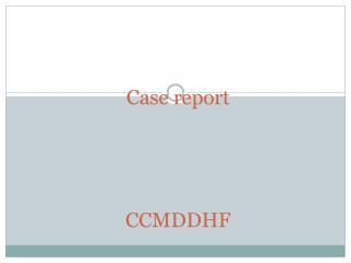 Case report CCMDDHF