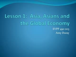 Lesson 1:  Asia, Asians and the Global Economy