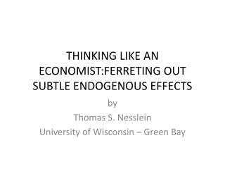 THINKING LIKE AN ECONOMIST:FERRETING OUT SUBTLE ENDOGENOUS EFFECTS