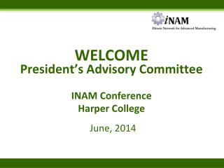 WELCOME  President's Advisory Committee INAM Conference Harper College