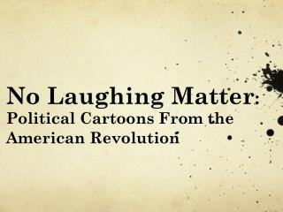 No Laughing Matter :  Political Cartoons From the American Revolution