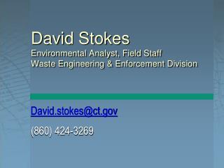 David Stokes Environmental Analyst, Field Staff Waste Engineering & Enforcement Division