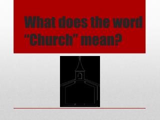"What does the word ""Church"" mean?"