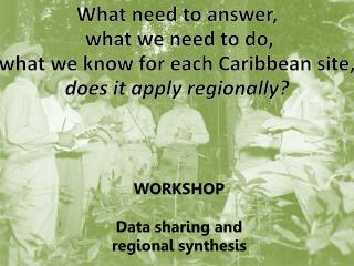 What need to answer,  what we need to do, what we know for each Caribbean site,
