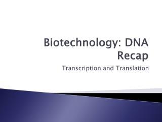 Biotechnology: DNA Recap