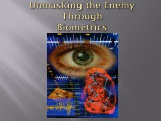 Unmasking the Enemy Through Biometrics