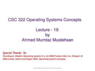 CSC 322 Operating Systems Concepts Lecture - 19: b y   Ahmed Mumtaz Mustehsan