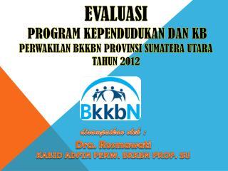 disampaikan oleh : Dra .  Rosmawati KABID ADPIN PERW. BKKBN  PROP.  SU