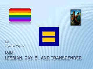 LGBT Lesbian, Gay, Bi, and Transgender