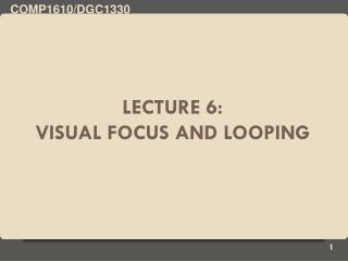 Lecture 6: Visual focus and looping