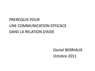 PREREQUIS POUR  UNE COMMUNICATION EFFICACE DANS LA RELATION D�AIDE Daniel BERRIAUX