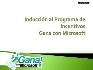 Inducci�n al Programa de incentivos Gana con Microsoft