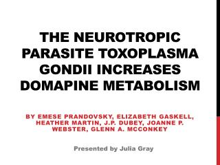 The Neurotropic Parasite Toxoplasma  Gondii  Increases  Domapine  Metabolism