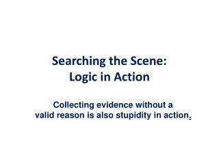 Searching  the Scene:  Logic in Action