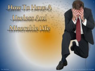 How To Have A  Useless And Miserable Life