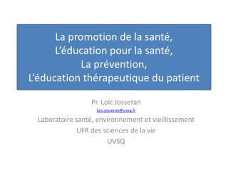 Pr. Loïc  Josseran l oic.josseran@uvsq.fr Laboratoire  santé, environnement et vieillissement