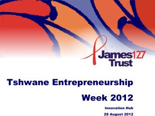 Tshwane Entrepreneurship Week 2012 Innovation Hub 28 August 2012